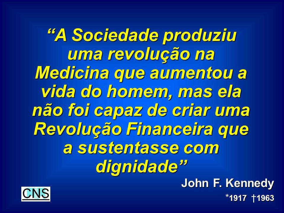 A Sociedade produziu uma revolução na Medicina que aumentou a vida do homem, mas ela não foi capaz de criar uma Revolução Financeira que a sustentasse com dignidade