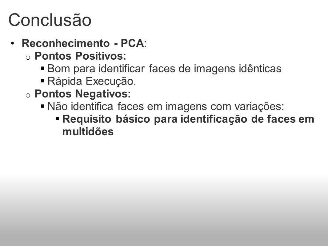 Conclusão Reconhecimento - PCA: Pontos Positivos: