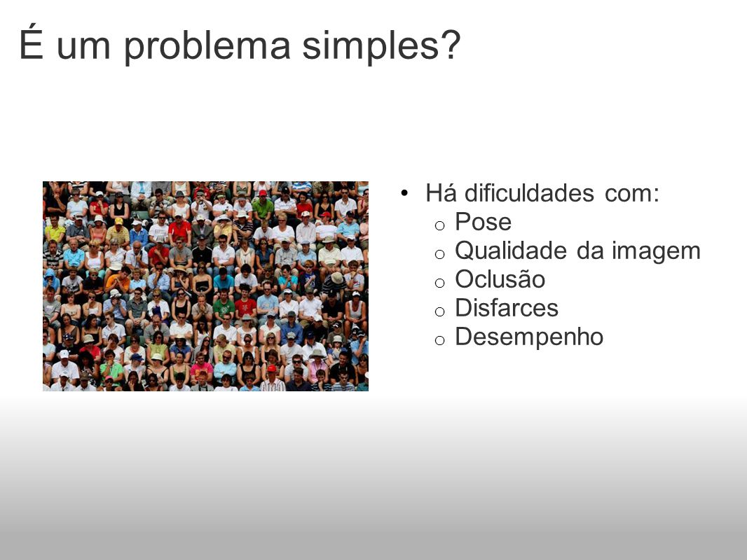 É um problema simples Há dificuldades com: Pose Qualidade da imagem