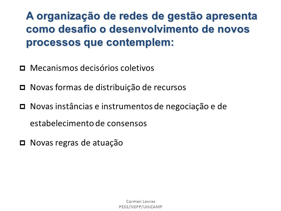 A organização de redes de gestão apresenta como desafio o desenvolvimento de novos processos que contemplem: