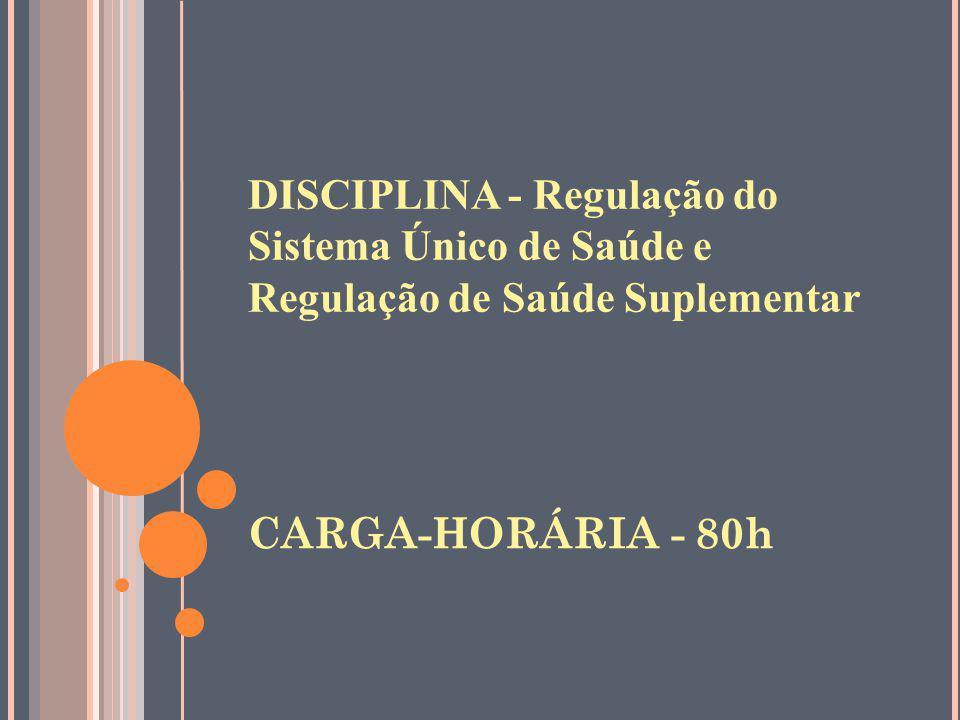 DISCIPLINA - Regulação do Sistema Único de Saúde e Regulação de Saúde Suplementar