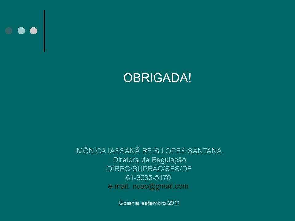 OBRIGADA! MÔNICA IASSANÃ REIS LOPES SANTANA Diretora de Regulação