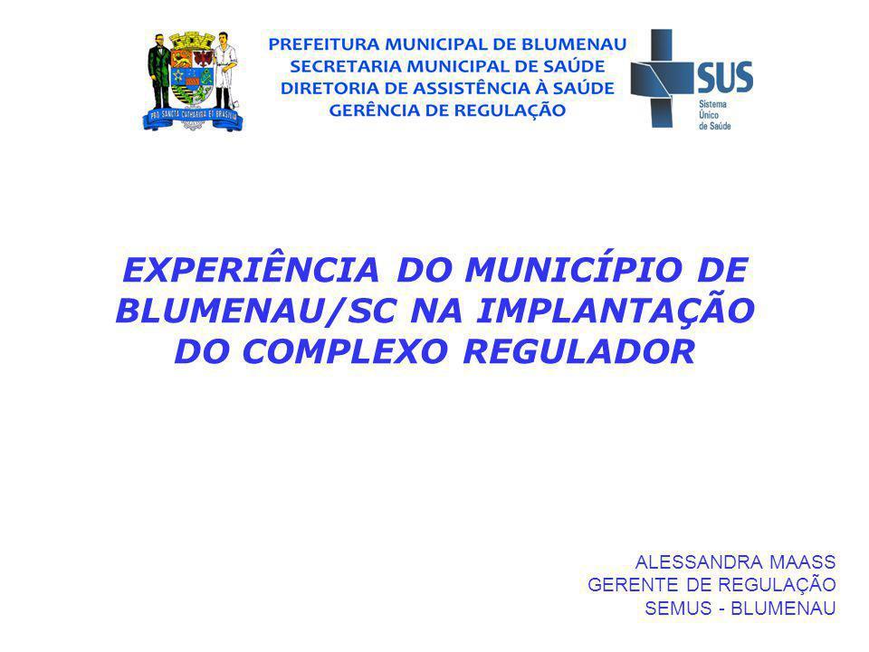 EXPERIÊNCIA DO MUNICÍPIO DE BLUMENAU/SC NA IMPLANTAÇÃO DO COMPLEXO REGULADOR