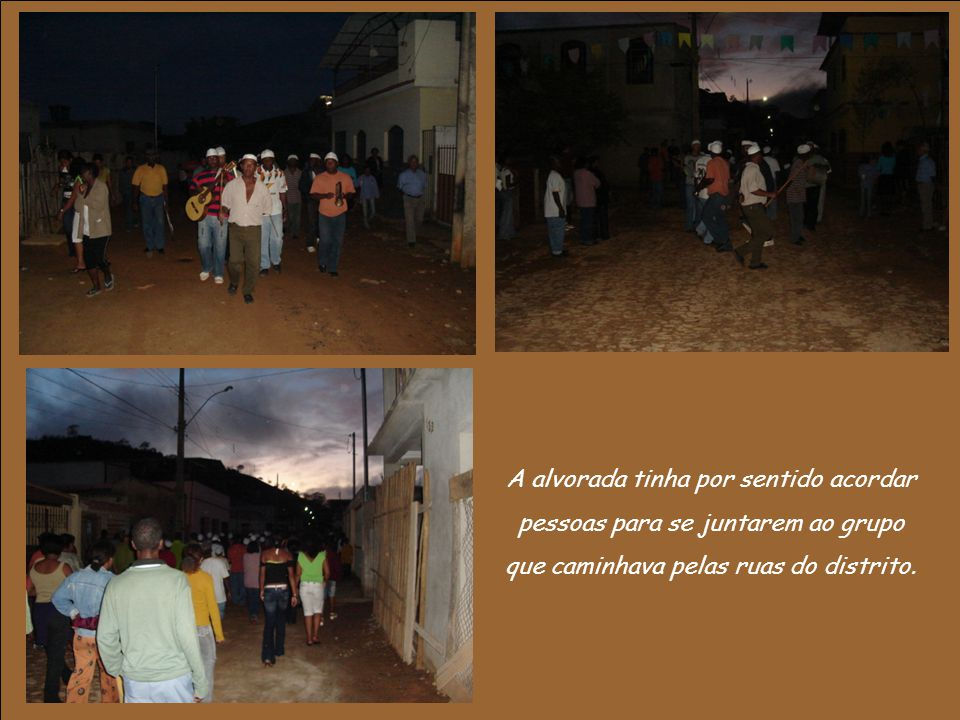 A alvorada tinha por sentido acordar pessoas para se juntarem ao grupo que caminhava pelas ruas do distrito.