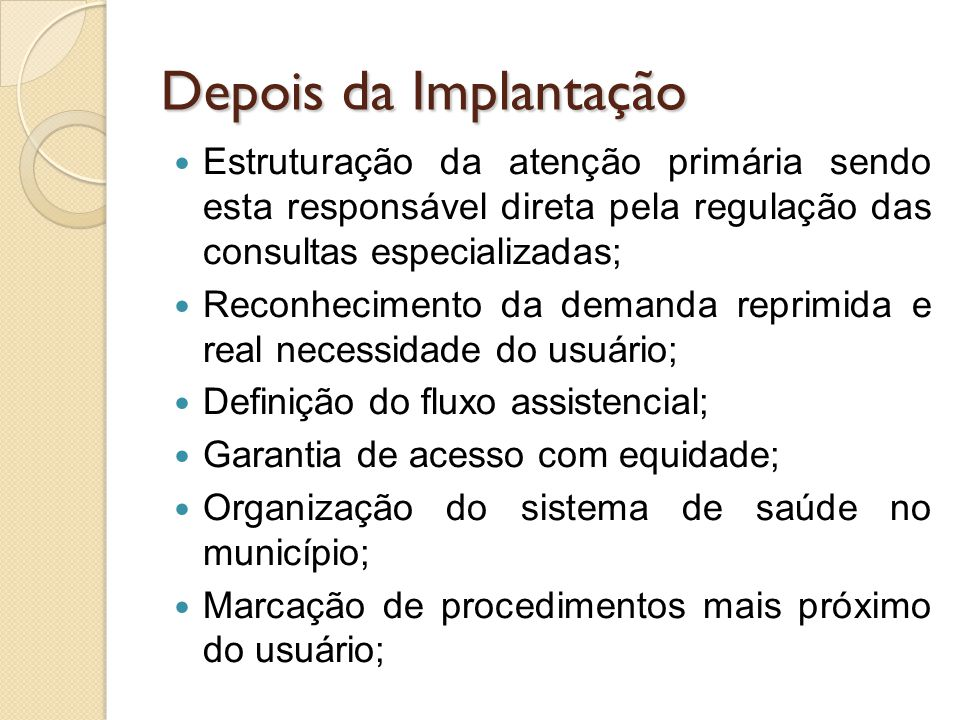 Depois da Implantação Estruturação da atenção primária sendo esta responsável direta pela regulação das consultas especializadas;