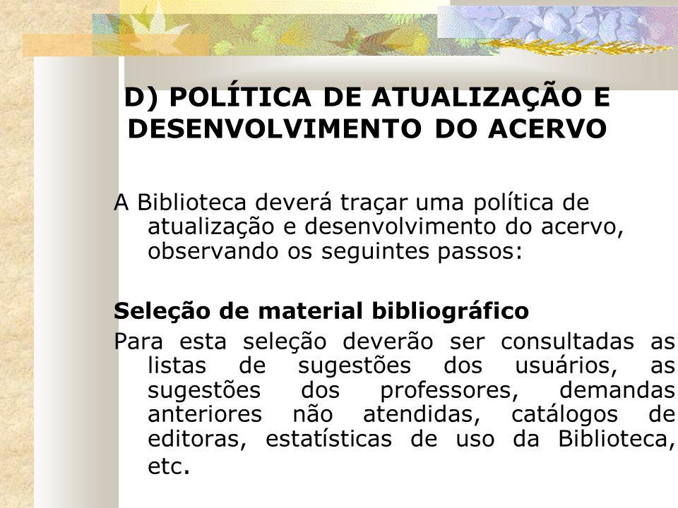 D) POLÍTICA DE ATUALIZAÇÃO E DESENVOLVIMENTO DO ACERVO