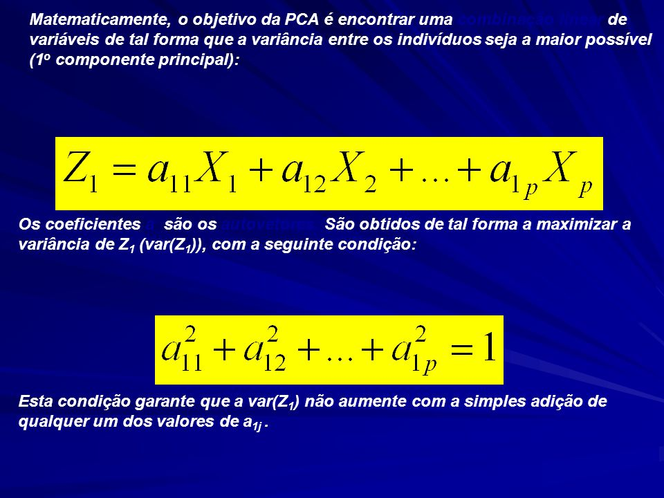 Matematicamente, o objetivo da PCA é encontrar uma combinação linear de variáveis de tal forma que a variância entre os indivíduos seja a maior possível (1o componente principal):