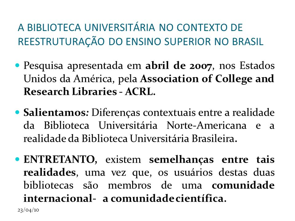 Pesquisa apresentada em abril de 2007, nos Estados Unidos da América, pela Association of College and Research Libraries - ACRL.