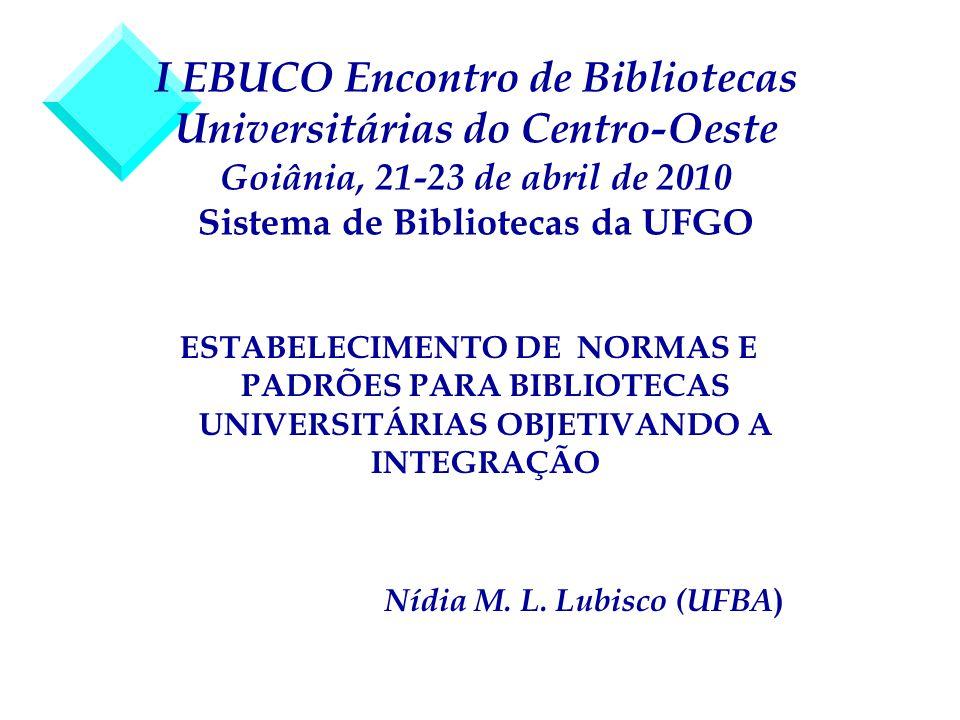 I EBUCO Encontro de Bibliotecas Universitárias do Centro-Oeste Goiânia, 21-23 de abril de 2010 Sistema de Bibliotecas da UFGO