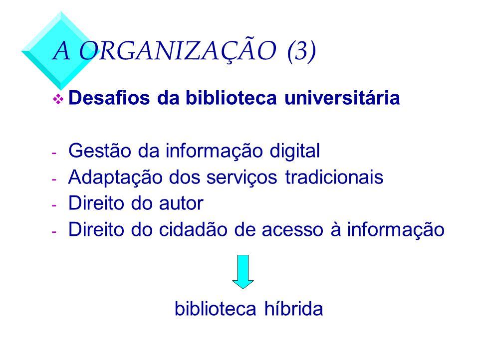 A ORGANIZAÇÃO (3) Desafios da biblioteca universitária