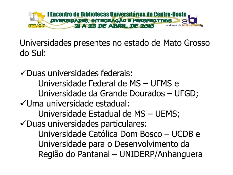 Universidades presentes no estado de Mato Grosso do Sul: