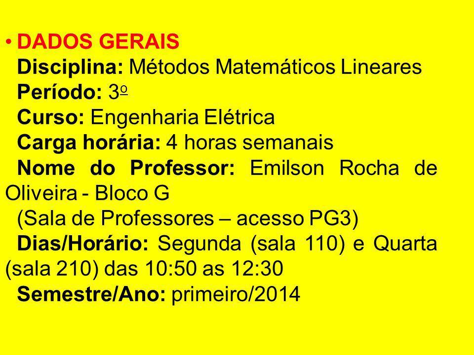 DADOS GERAIS Disciplina: Métodos Matemáticos Lineares. Período: 3o. Curso: Engenharia Elétrica. Carga horária: 4 horas semanais.