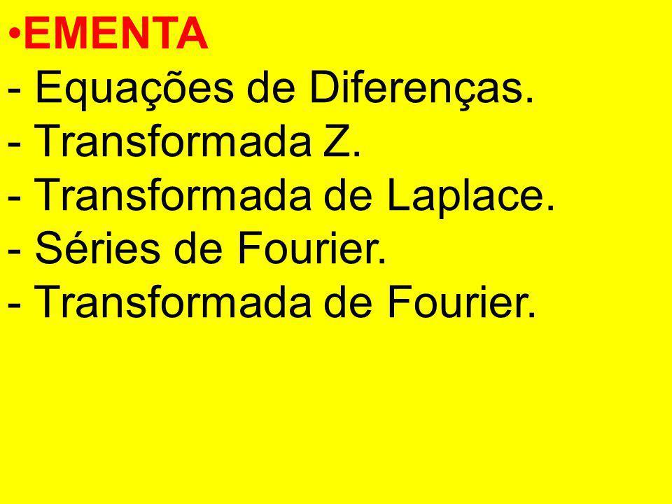 EMENTA - Equações de Diferenças. - Transformada Z. - Transformada de Laplace. - Séries de Fourier.