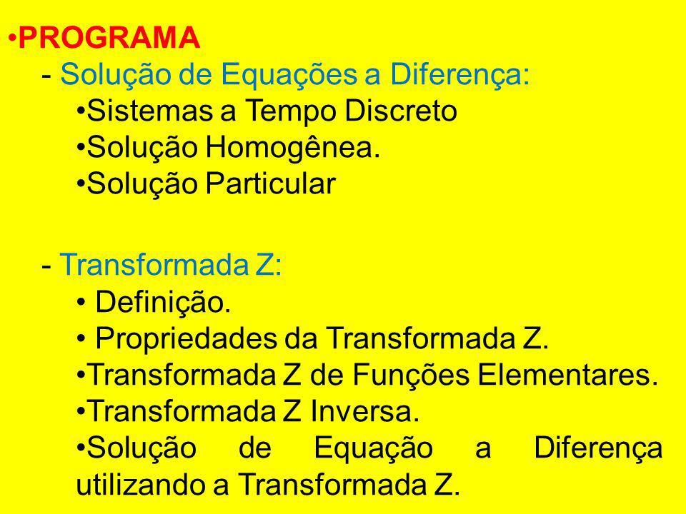 PROGRAMA - Solução de Equações a Diferença: Sistemas a Tempo Discreto. Solução Homogênea. Solução Particular.