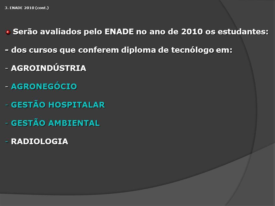 Serão avaliados pelo ENADE no ano de 2010 os estudantes: