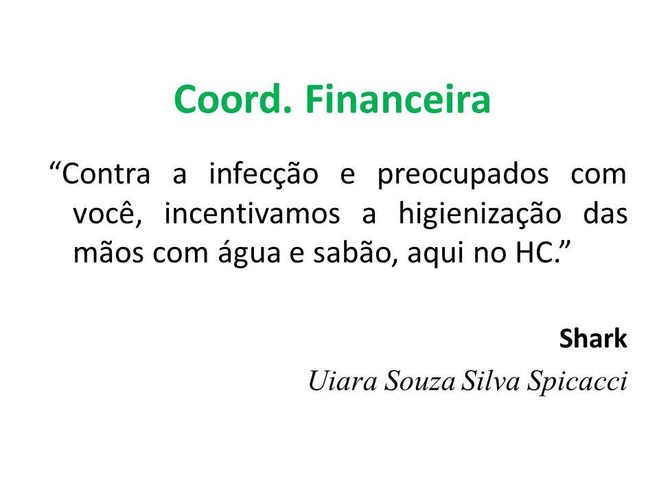 Coord. Financeira Contra a infecção e preocupados com você, incentivamos a higienização das mãos com água e sabão, aqui no HC.