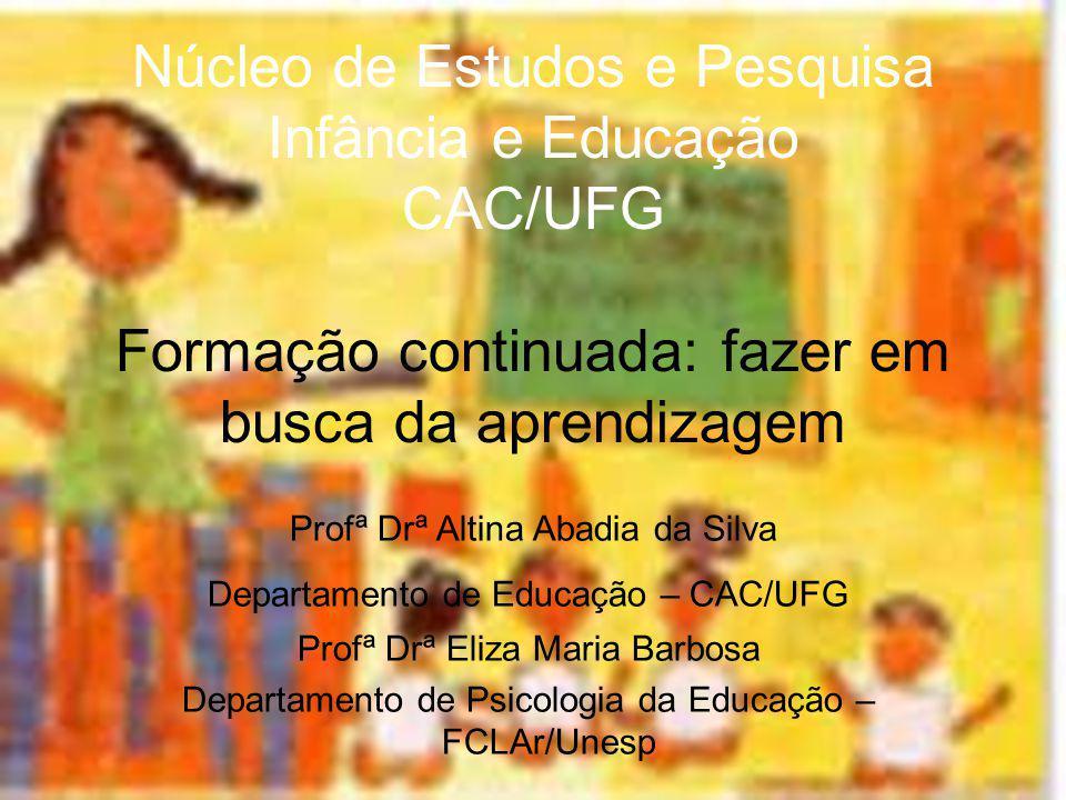 Núcleo de Estudos e Pesquisa Infância e Educação CAC/UFG Formação continuada: fazer em busca da aprendizagem