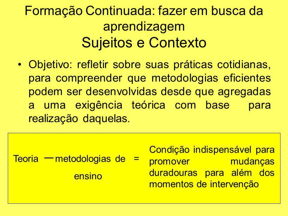 Formação Continuada: fazer em busca da aprendizagem Sujeitos e Contexto