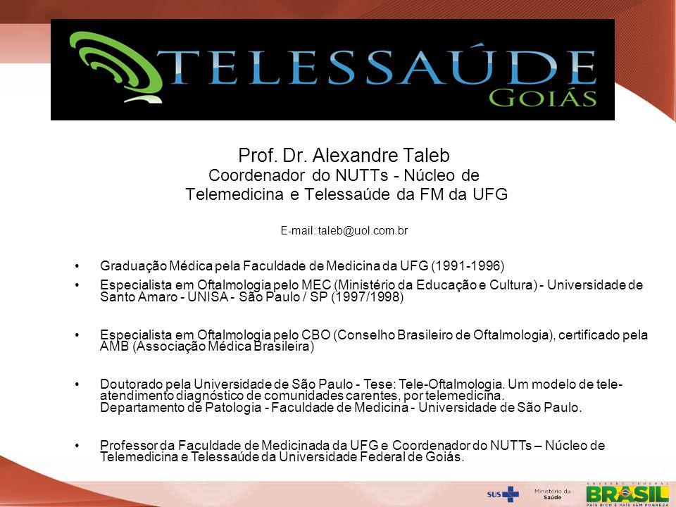 Prof. Dr. Alexandre Taleb Coordenador do NUTTs - Núcleo de Telemedicina e Telessaúde da FM da UFG E-mail: taleb@uol.com.br