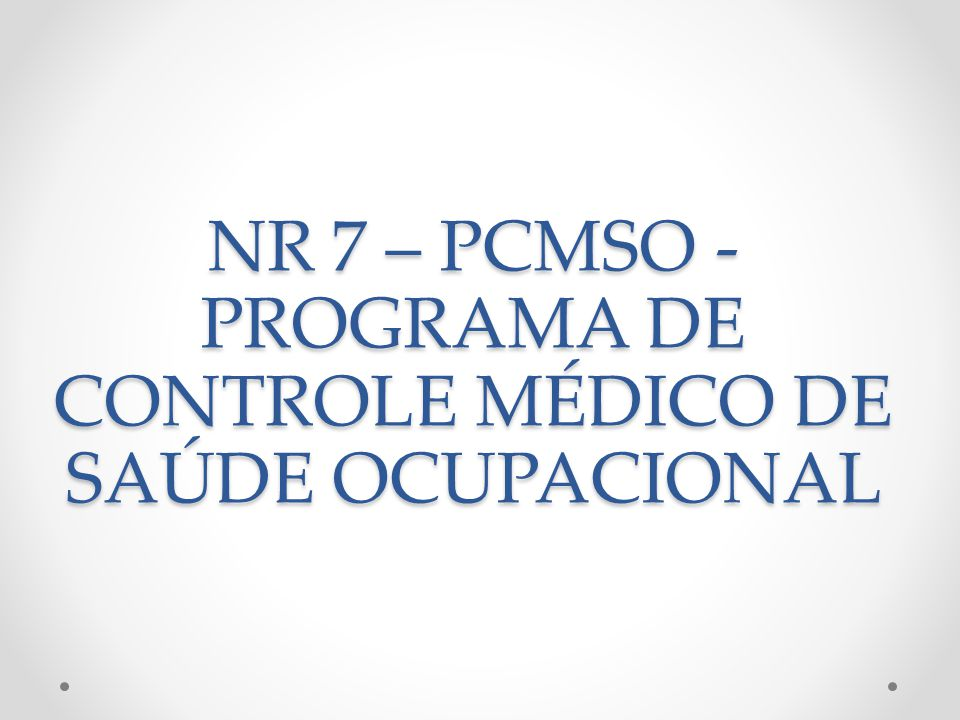 NR 7 – PCMSO -PROGRAMA DE CONTROLE MÉDICO DE SAÚDE OCUPACIONAL