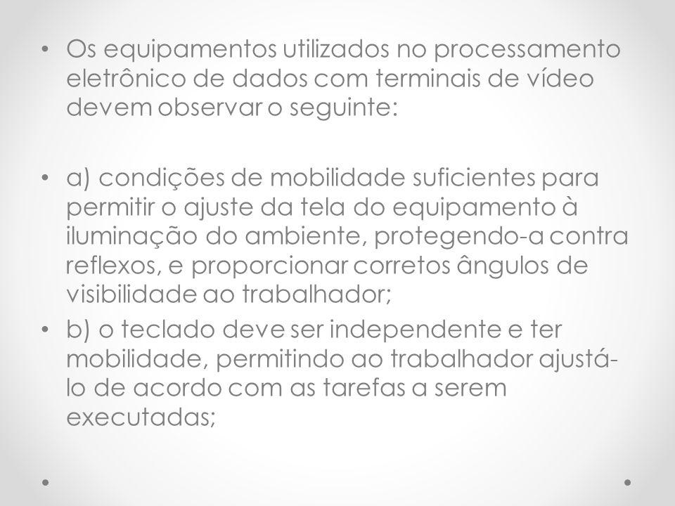 Os equipamentos utilizados no processamento eletrônico de dados com terminais de vídeo devem observar o seguinte: