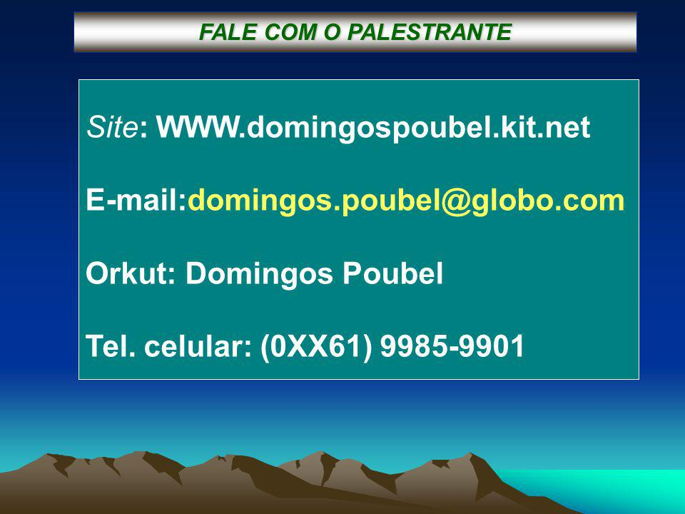 Site: WWW.domingospoubel.kit.net E-mail:domingos.poubel@globo.com