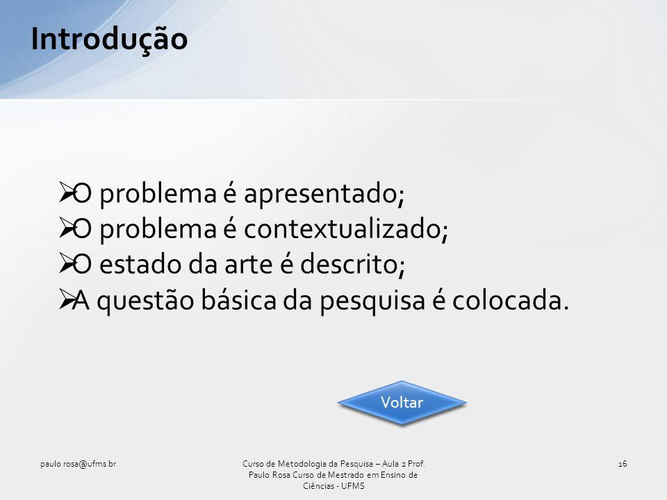 Introdução O problema é apresentado; O problema é contextualizado;
