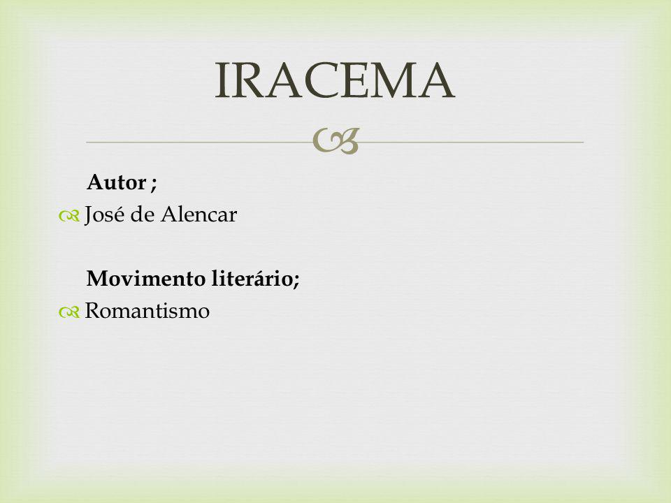 IRACEMA Autor ; José de Alencar Movimento literário; Romantismo