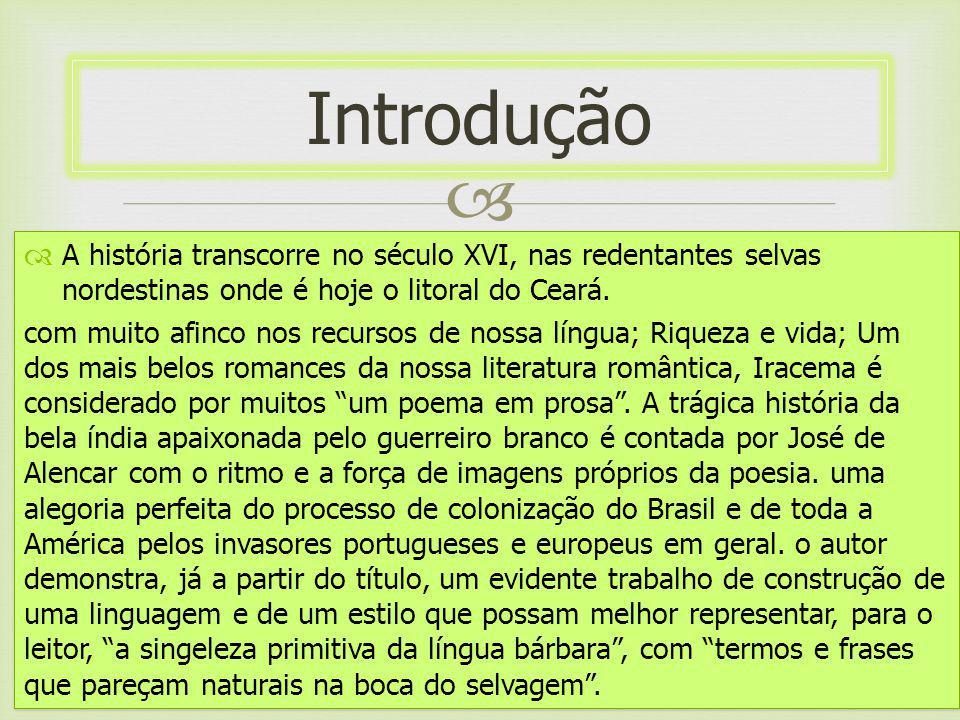 Introdução A história transcorre no século XVI, nas redentantes selvas nordestinas onde é hoje o litoral do Ceará.
