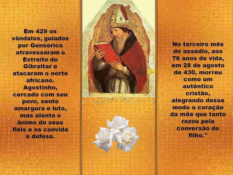Em 429 os vândalos, guiados por Genserico atravessaram o Estreito de Gibraltar e atacaram o norte africano. Agostinho, cercado com seu povo, sente amargura e luto, mas alenta o ânimo de seus fiéis e os convida à defesa.