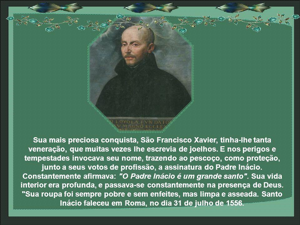 Sua mais preciosa conquista, São Francisco Xavier, tinha-lhe tanta veneração, que muitas vezes lhe escrevia de joelhos.