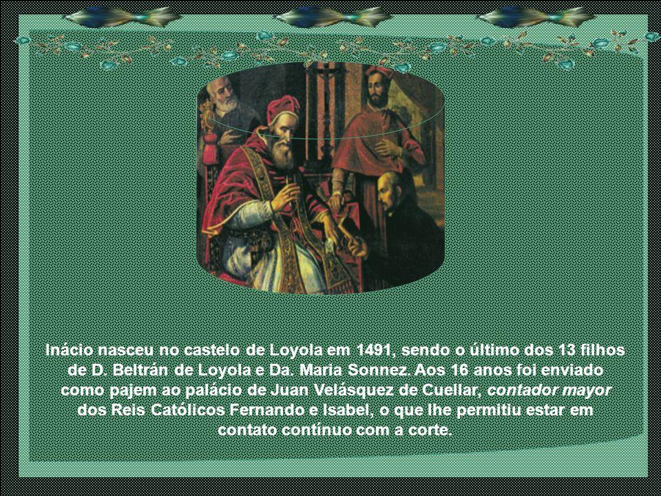 Inácio nasceu no castelo de Loyola em 1491, sendo o último dos 13 filhos de D.