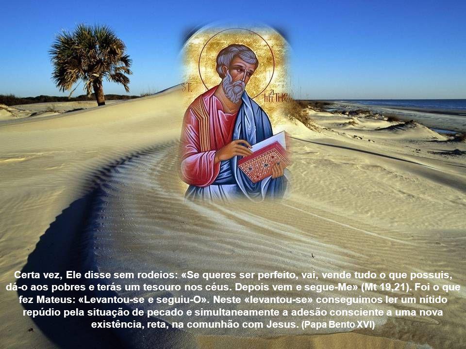 Certa vez, Ele disse sem rodeios: «Se queres ser perfeito, vai, vende tudo o que possuis, dá-o aos pobres e terás um tesouro nos céus.