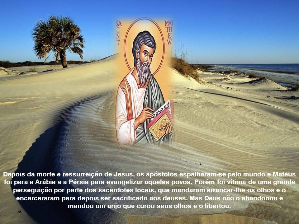 Depois da morte e ressurreição de Jesus, os apóstolos espalharam-se pelo mundo e Mateus foi para a Arábia e a Pérsia para evangelizar aqueles povos.