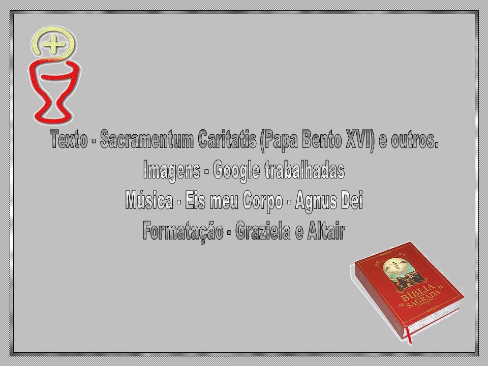 Texto - Sacramentum Caritatis (Papa Bento XVI) e outros.