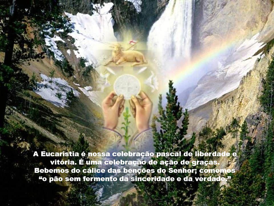A Eucaristia é nossa celebração pascal de liberdade e vitória