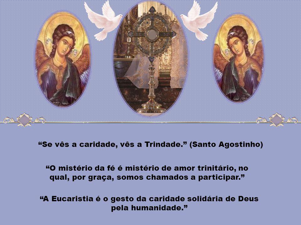 Se vês a caridade, vês a Trindade. (Santo Agostinho)