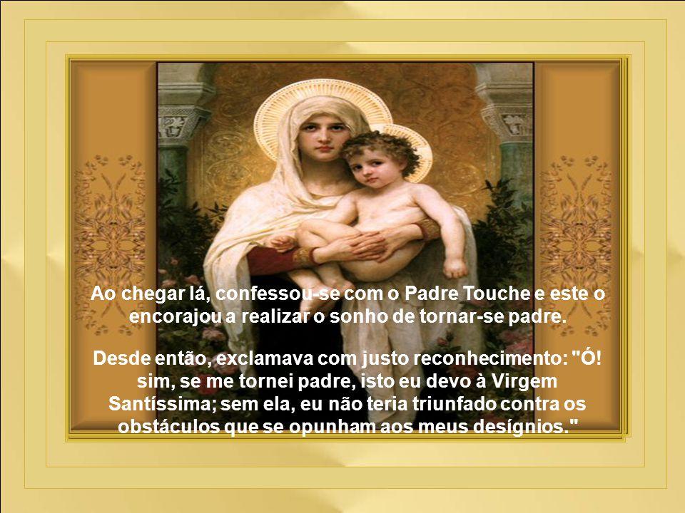 Ao chegar lá, confessou-se com o Padre Touche e este o encorajou a realizar o sonho de tornar-se padre.