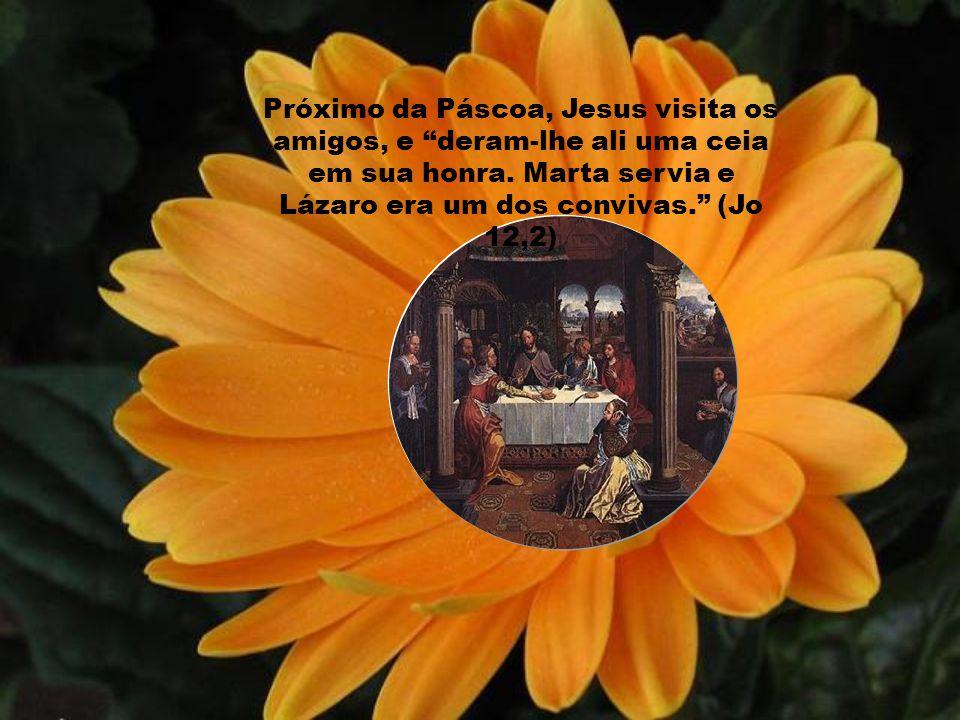Próximo da Páscoa, Jesus visita os amigos, e deram-lhe ali uma ceia em sua honra.