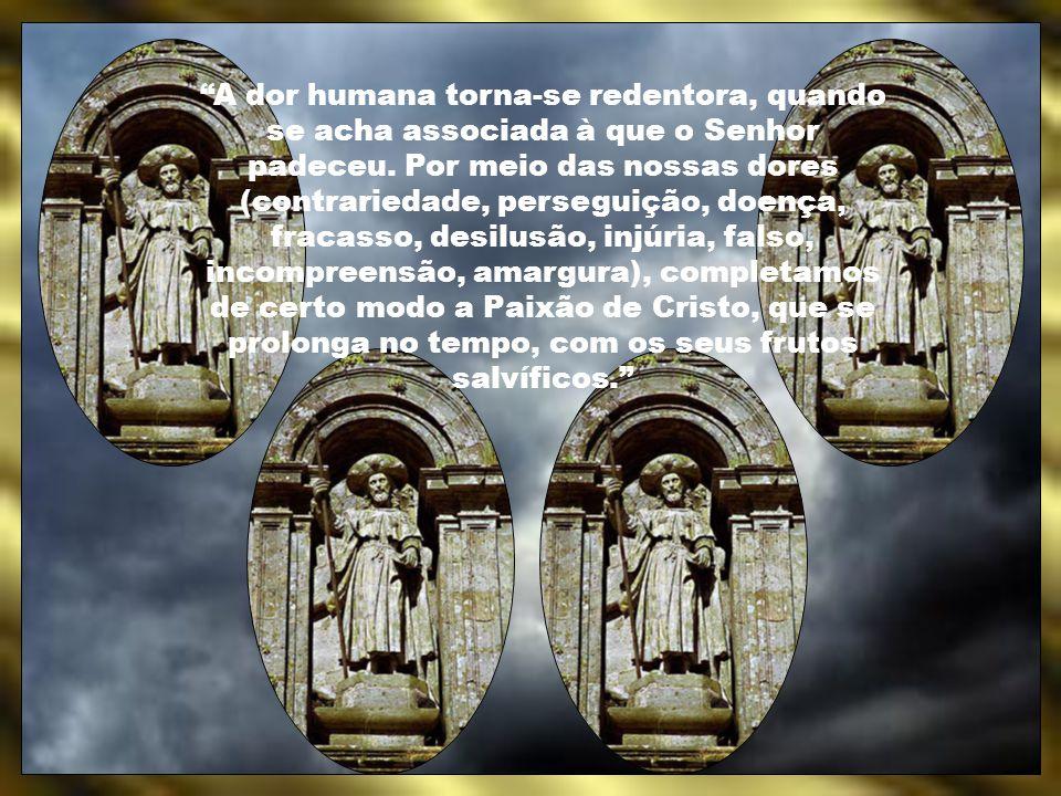 A dor humana torna-se redentora, quando se acha associada à que o Senhor padeceu.