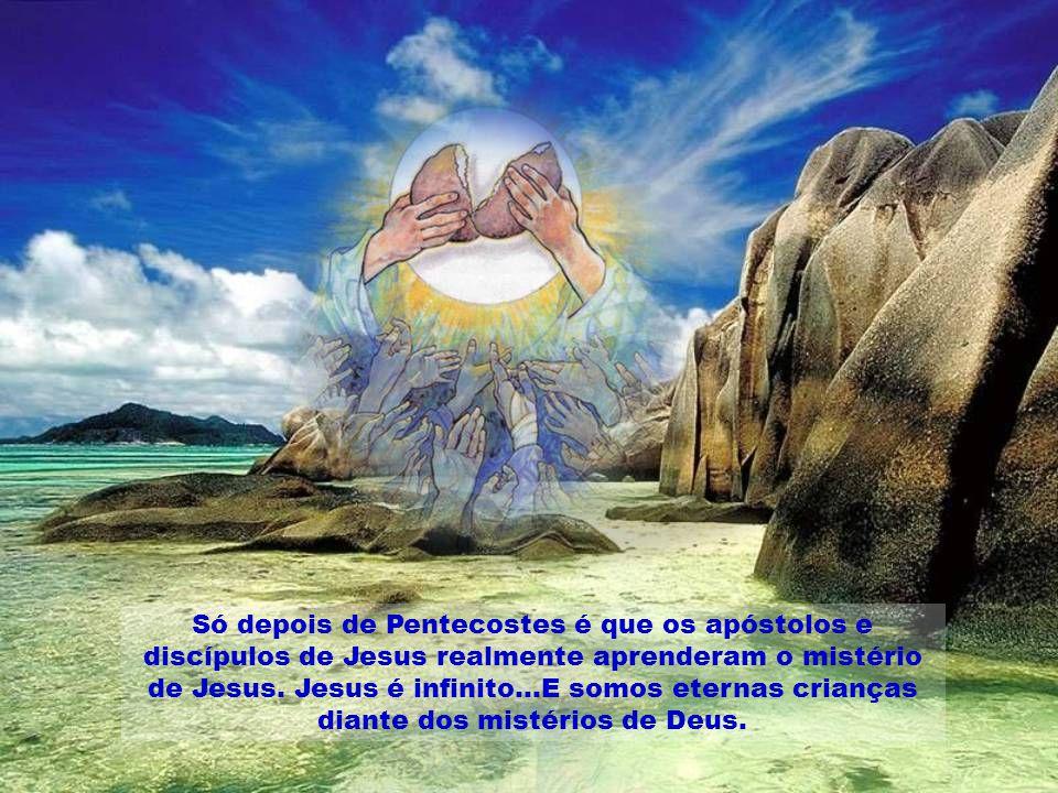 Só depois de Pentecostes é que os apóstolos e discípulos de Jesus realmente aprenderam o mistério de Jesus.