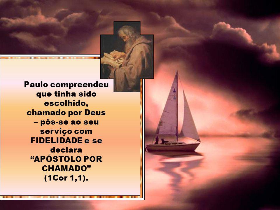Paulo compreendeu que tinha sido escolhido, chamado por Deus – pôs-se ao seu serviço com FIDELIDADE e se declara APÓSTOLO POR CHAMADO (1Cor 1,1).