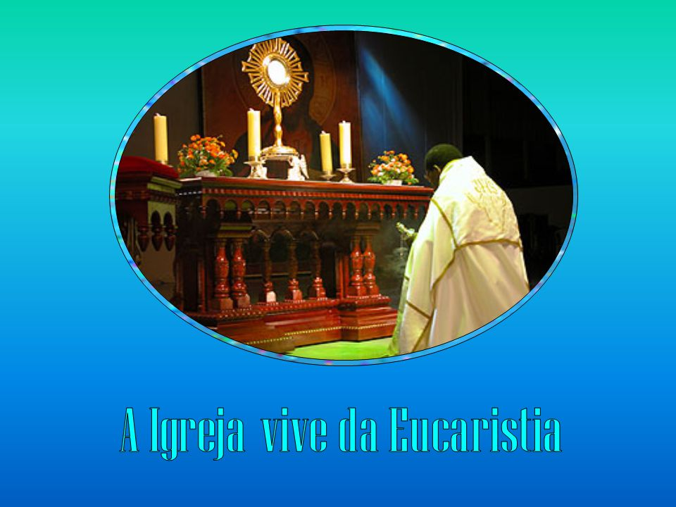 A Igreja vive da Eucaristia