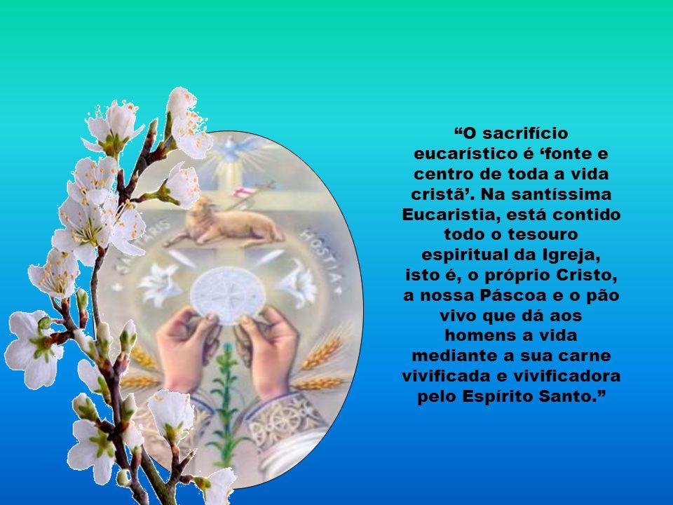 O sacrifício eucarístico é 'fonte e centro de toda a vida cristã'