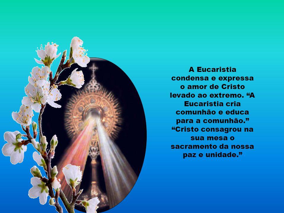 A Eucaristia condensa e expressa o amor de Cristo levado ao extremo