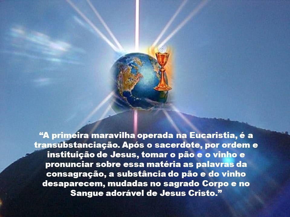 A primeira maravilha operada na Eucaristia, é a transubstanciação