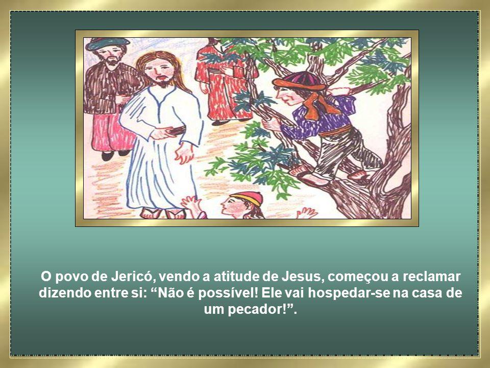 O povo de Jericó, vendo a atitude de Jesus, começou a reclamar dizendo entre si: Não é possível.