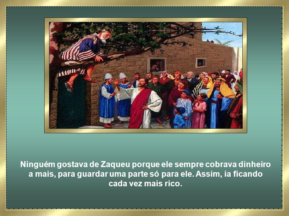 Ninguém gostava de Zaqueu porque ele sempre cobrava dinheiro a mais, para guardar uma parte só para ele.