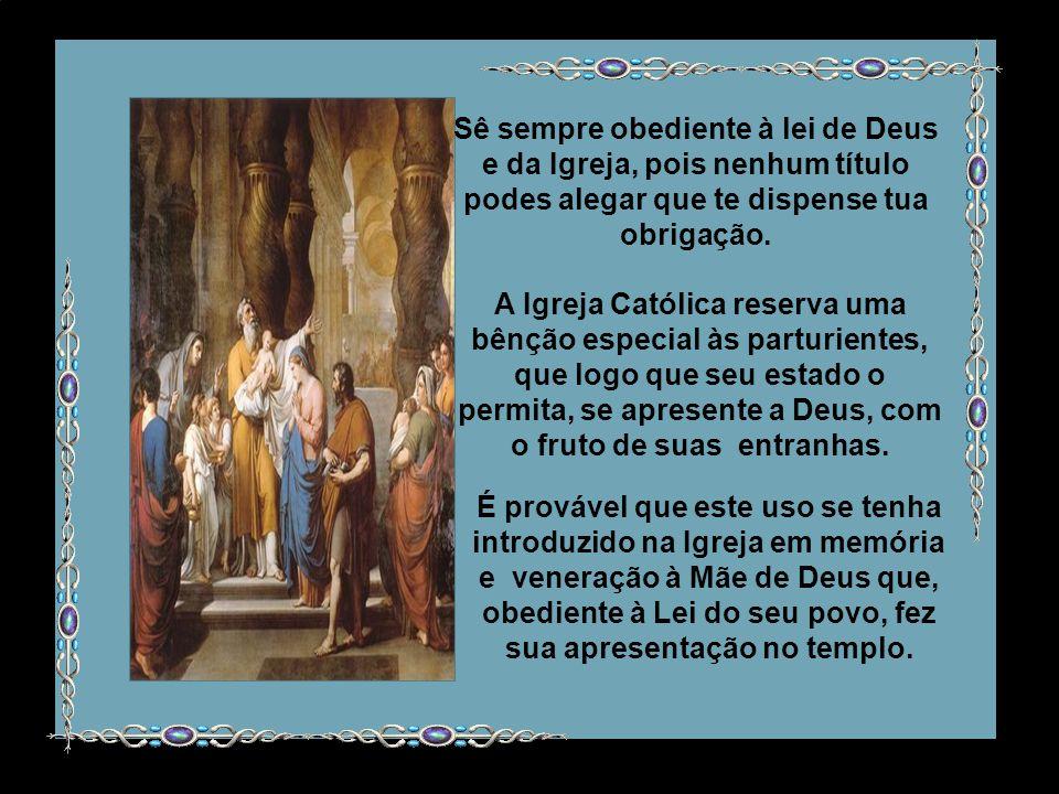 Sê sempre obediente à lei de Deus e da Igreja, pois nenhum título podes alegar que te dispense tua obrigação.