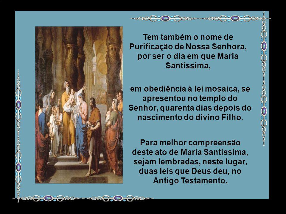 Tem também o nome de Purificação de Nossa Senhora, por ser o dia em que Maria Santíssima,